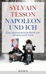 Napoleon und ich - Eine abenteuerliche Reise von Moskau nach Paris