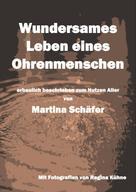Martina Dr. Schäfer: Wundersames Leben eines Ohrenmenschen