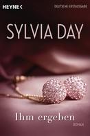 Sylvia Day: Ihm ergeben ★★★★