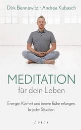 Meditation für dein Leben - Energie, Klarheit und innere Ruhe erlangen. In jeder Situation.