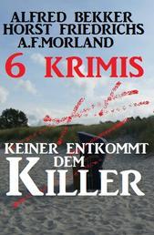 Keiner entkommt dem Killer: 6 Krimis