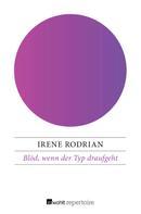 Irene Rodrian: Blöd, wenn der Typ draufgeht