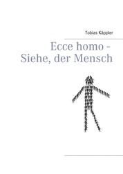 Ecce homo - Siehe, der Mensch