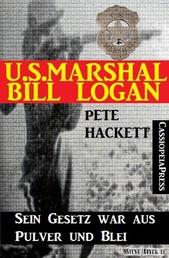 U.S. Marshal Bill Logan 16: Sein Gesetz war aus Pulver und Blei