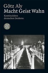 Macht Geist Wahn - Kontinuitäten deutschen Denkens