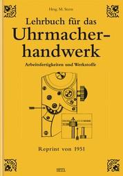 Lehrbuch für das Uhrmacherhandwerk - Band 1 - Arbeitsfertigkeiten und Werkstoffe