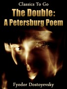 Fyodor Dostoevsky: The Double: A Petersburg Poem