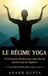 Le régime Yoga - 12 Exercices faciles pour tous afin de réussir tous les régimes (Yoga pour tous , Vol.3)