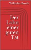 Wilhelm Busch: Der Lohn einer guten Tat
