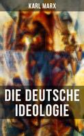 Karl Marx: Karl Marx: Die deutsche Ideologie