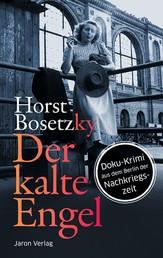 Der kalte Engel - Roman. Doku-Krimi aus dem Berlin der Nachkriegszeit