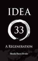 Shaela Dawn Henke: IDEA33- A Regeneration