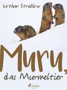 Lothar Streblow: Murru, das Murmeltier ★★★★★
