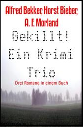 Gekillt! Ein Krimi Trio - Drei Romane in einem Buch