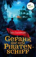 Petra Steckelmann: Gefahr auf dem Piratenschiff