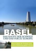 Pirmin A. Breig: Basel, das Haupt der Schweiz und das Tor zu Europa