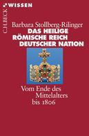 Barbara Stollberg-Rilinger: Das Heilige Römische Reich Deutscher Nation