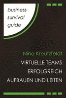 Nina Kreutzfeldt: Business Survival Guide: Virtuelle Teams erfolgreich aufbauen und leiten