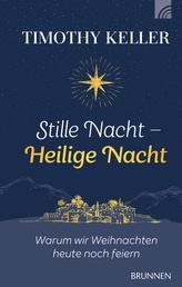 Stille Nacht - Heilige Nacht - Warum wir Weihnachten heute noch feiern