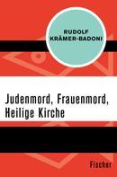Rudolf Krämer-Badoni: Judenmord, Frauenmord, Heilige Kirche ★★★★