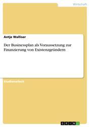 Der Businessplan als Voraussetzung zur Finanzierung von Existenzgründern