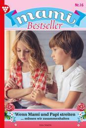 Mami Bestseller 16 – Familienroman - Wenn Mami und Papi streiten