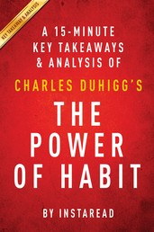 The Power of Habit: by Charles Duhigg | A 15-minute Key Takeaways & Analysis - Why We Do What We Do in Life and Business