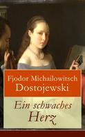 Fjodor Dostojewski: Ein schwaches Herz