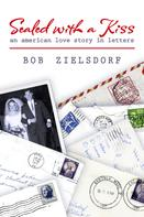 Bob Zielsdorf: Sealed with a Kiss: An American Love Story in Letters