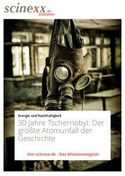 30 Jahre Tschernobyl - Der größte Atomunfall der Geschichte, eine Ruine und die Folgen