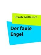 Renate Mattausch: Der faule Engel