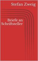 Stefan Zweig: Briefe an Schriftsteller