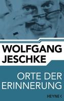 Wolfgang Jeschke: Orte der Erinnerung