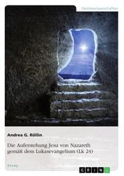 Die Auferstehung Jesu von Nazareth gemäß dem Lukasevangelium (Lk 24)