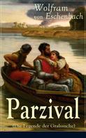 Wolfram von Eschenbach: Parzival (Die Legende der Gralssuche)