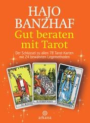 Gut beraten mit Tarot - Der Schlüssel zu allen 78 Tarot-Karten mit 24 bewährten Legemethoden