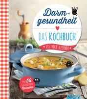 Darmgesundheit - Das Kochbuch - Iss dich gesund! - Mit 50 leckeren Rezepten
