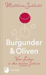 Burgunder und Oliven - Vom Leben in den besten Jahren
