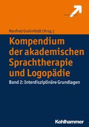 Kompendium der akademischen Sprachtherapie und Logopädie - Band 2: Interdisziplinäre Grundlagen