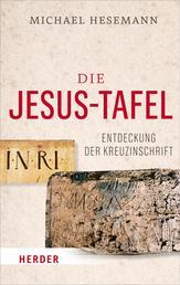 Die Jesus-Tafel - Die Entdeckung der Kreuzinschrift