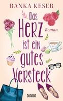 Ranka Keser: Das Herz ist ein gutes Versteck ★★★★