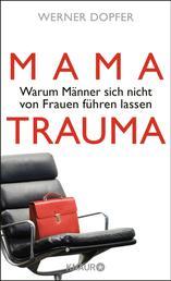 Mama-Trauma - Warum Männer sich nicht von Frauen führen lassen