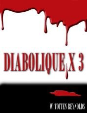 Diabolique X 3 - A Trilogy of Provocative and Macabre Short Stories of Suspense and Revenge