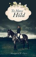 Margaret F Carr: To Have and Hold