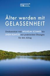 Älter werden mit Gelassenheit - Denkansätze von Wilhelm Schmid bis Sven Kuntze mit praktischen Übungen für den Alltag
