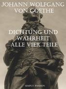 Simply Passion: Dichtung und Wahrheit von Johann Wolfgang von Goethe