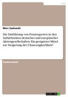 Marc Sadowski: Die Einführung von Frauenquoten in den Aufsichtsräten deutscher und europäischer Aktiengesellschaften. Ein geeignetes Mittel zur Steigerung der Chancengleichheit?