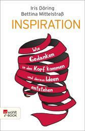 Inspiration - Wie Gedanken in den Kopf kommen und daraus Ideen entstehen