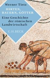 Hirten, Bauern, Götter - Eine Geschichte der römischen Landwirtschaft