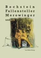 Malte König: Bechstein, Fallensteller, Merowinger und ich